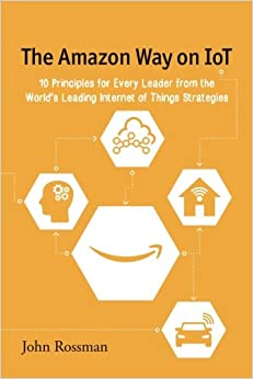 image for The Amazon Way on IoT: 10 Principles for Every Leader from the World's Leading Internet of Things Strategies (Volume 2)