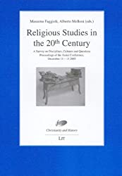 Religious Studies in the 20th Century: A Survey on Disciplines, Cultures and Questions. International Colloquium Assisi 2003 (Christianity and ... Foundation for Religious Studies in Bologna)