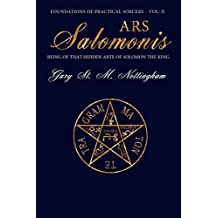 Ars Salomonis: Being of that Hidden Arte of Solomon the King (Foundations of Practical Sorcery Book 2)