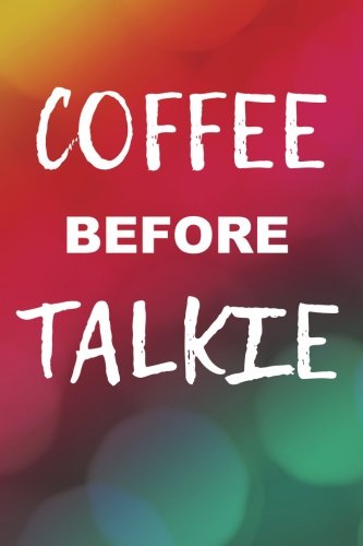 Coffee Before Talkie: Writing Journal Lined, Diary, Notebook for Men & Women (Coffee Pages Now) pdf epub