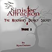 Sinister Attraction: The Neighbor's Deadly Secret, Volume 3 | Kym Datura