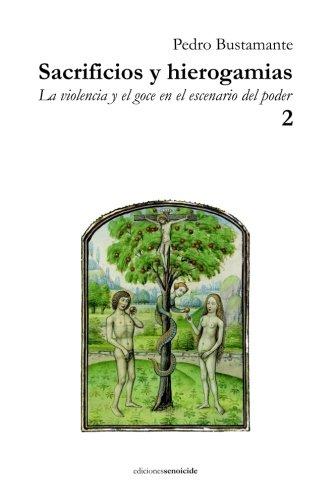 Sacrificios y hierogamias: La violencia y el goce en el escenario del poder 2 (Volume 2)  [Bustamante, Pedro] (Tapa Blanda)