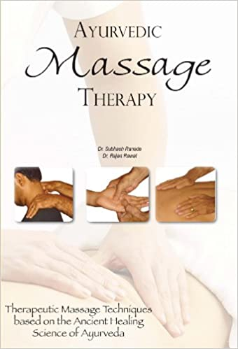 Book Ayurvedic Massage Therapy: Therapeutic Massage Techniques Based on the Ancient Healing Science of Ayurveda
