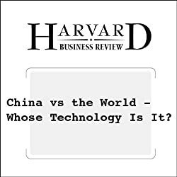 China vs the World - Whose Technology Is It? (Harvard Business Review)