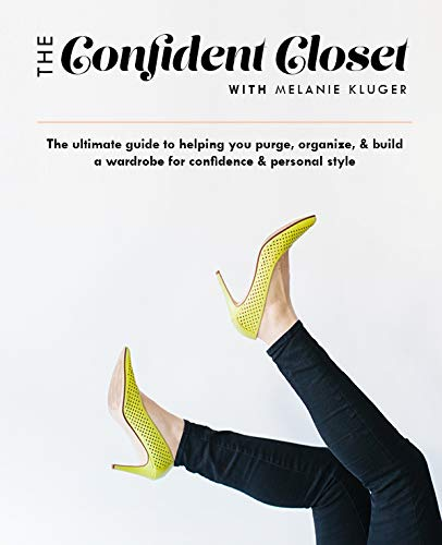 The Confident Closet: The ultimate guide to helping you purge, organize, & build a wardrobe for confidence & personal style (Of The Out Closet Soma)