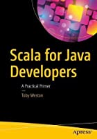 Scala for Java Developers: A Practical Primer Front Cover
