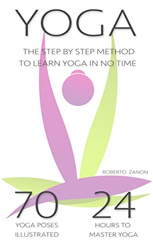 Yoga for Beginners: The Modern Step By Step Method - 70 Key Yoga Poses for Beginners to Learn Yoga in NO TIME!!! (Yoga Poses Guide Beginners Advanced ...