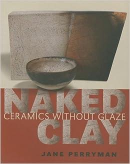 Naked Clay Ceramics Without Glaze Jane Perryman