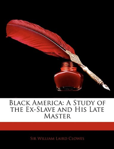 Download Black America: A Study of the Ex-Slave and His Late Master pdf epub
