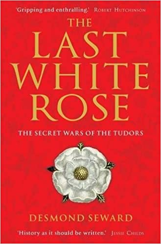 The Last White Rose: The Secret Wars of the Tudors