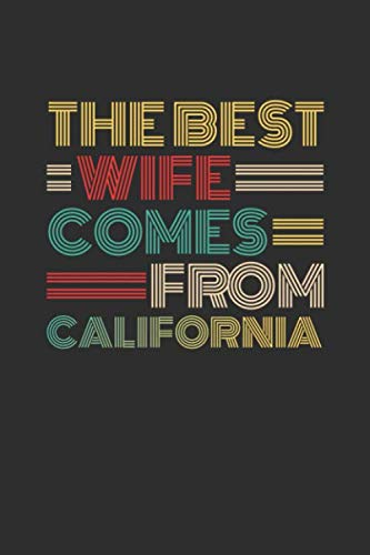 The Best Wife Comes From California: Blank lined journal 100 page 6 x 9 Retro Birthday Gifts For Wife From Husband - Favorite US State Wedding ... her - Notebook to jot down ideas and notes (Wifey Shower)