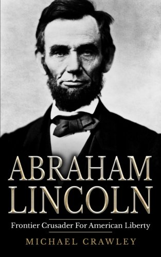 abraham-lincoln-frontier-crusader-for-american-liberty