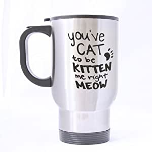14 Ounce Funny Novelty Funny Cat Kitten Mug, You've Cat To Be Kitten Me Right Meow (Sliver) Mug Stainless Steel Travel Mugs - Great Gift Mugs