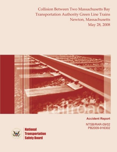 Download Railroad Accident Report Collision Between Two Massachusetts Bay Transportation Authority Green Line Trains Newton, Massachusetts May 28, 2008 (Railroad Accident Reports) PDF