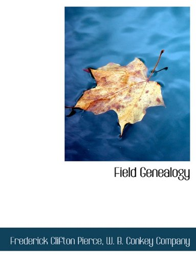Field Genealogy; Being the Record of All the Field Family in America, Whose Ancestors Were in This Country Prior to 1700
