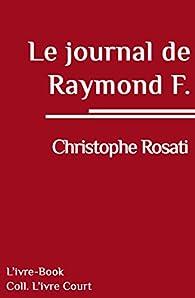 Le journal de Raymond F. par Christophe Rosati