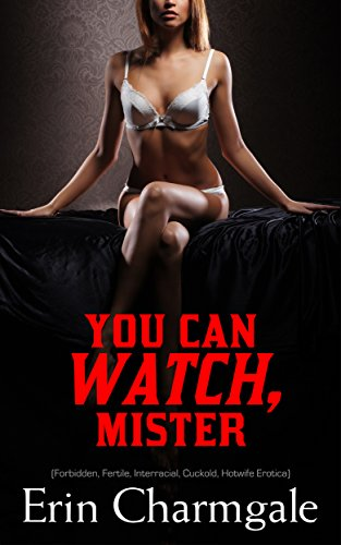 Erin Leather (You Can Watch, Mister (Forbidden, Fertile, Interracial, Cuckold, Hotwife Erotica))