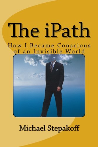 The iPath: How I Became Conscious of An Invisible World