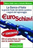 Euroschiavi : chi si arricchisce davvero con le nostre tasse? : la Banca d'Italia, la grande frode del debito pubblico, i segreti del signoraggio