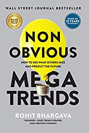 Non Obvious Megatrends: How to See What Others Miss and Predict the Future (Non-Obvious Trends Series) (Non-Ob
