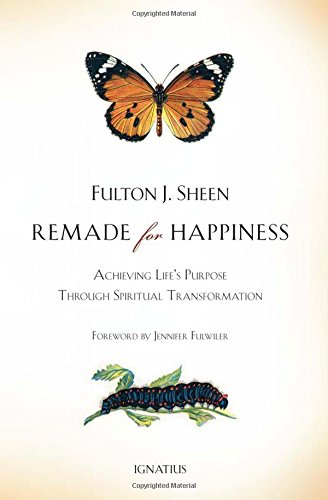 Remade For Happiness: Achieving Life's Purpose Through Spiritual Transformation