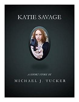 Katie Savage (Katie Savage Short Stories Book 1) by [Tucker, Michael J.]