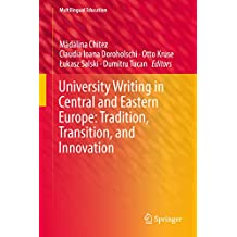 University Writing in Central and Eastern Europe: Tradition, Transition, and Innovation (Multilingual Education Book 29)
