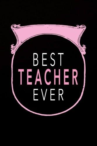 Best Teacher Ever: Teacher Journal 6 x 9 Blank Lined Teacher Appreciation Gift, Year End Teacher Gift