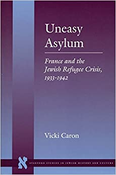 Book Uneasy Asylum: France and the Jewish Refugee Crisis, 1933-1942 (Stanford Studies in Jewish History & Culture) (Stanford Studies in Jewish History and Culture) by Vicki Caron (2002-01-31)
