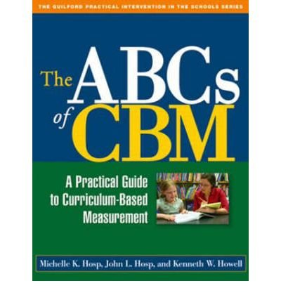 [(The ABCs of CBM: A Practical Guide to Curriculum-Based Measurement)] [Author: Michelle K. Hosp] published on (January, 2007)