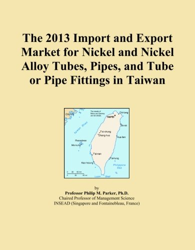 Price comparison product image The 2013 Import and Export Market for Nickel and Nickel Alloy Tubes, Pipes, and Tube or Pipe Fittings in Taiwan