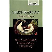 Three Plays: Naga-Mandala, Hayavadana, Tughlaq