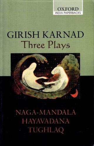 Three Plays: Naga-Mandala; Hayavadana; Tughlaq