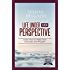 Life Under A New Perspective: Learn How to Make Your Life Easy and Prosper