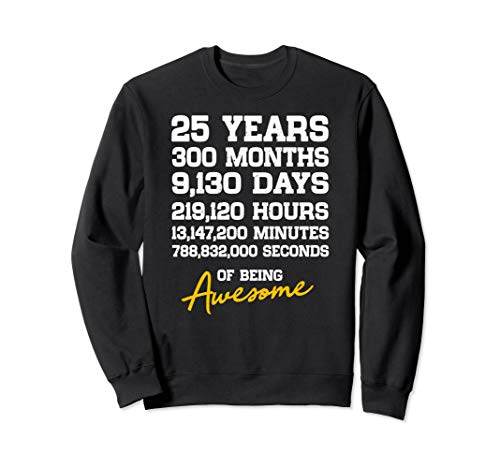 25th Birthday 25 Years Old Being Awesome Anniversary Sweatshirt ()