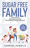 Sugar Free Family: Quit sugar for 7 days | Feel healthier and more balanced | Incl. sugar free recipes and kids special