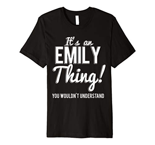 (It's An Emily Thing You Wouldn't Understand Premium T-Shirt)