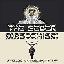 The Seder Masochism: A Haggadah and Anti-Haggadah
