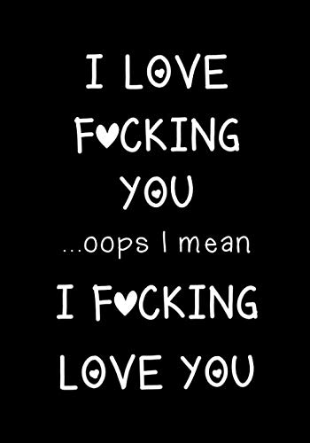 I love fucking you ...oops I mean