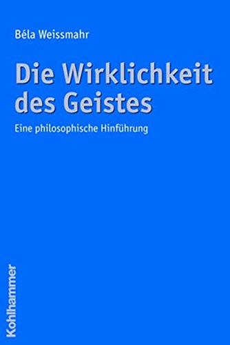 Die Wirklichkeit des Geistes: Eine philosophische Hinführung Taschenbuch – 12. Oktober 2006 Béla Weissmahr Kohlhammer W. GmbH 3170188844