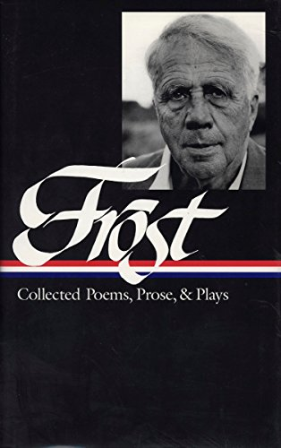 Robert Frost: Collected Poems, Prose, and Plays (Library of America) by Library of America