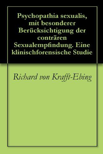 Psychopathia sexualis, mit besonderer Berücksichtigung der conträren Sexualempfindung. Eine klinischforensische Studie (German Edition)