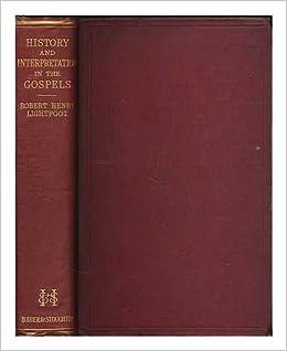 History and Interpretation in the Gospels / by Robert Henry Lightfoot