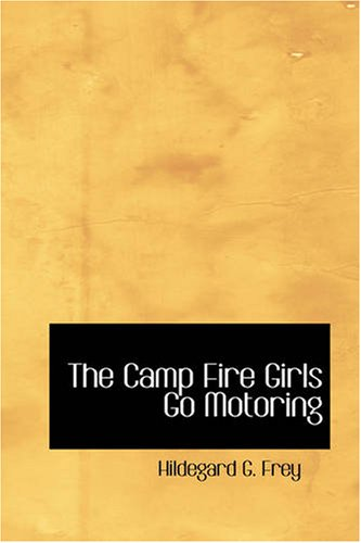 Download The Camp Fire Girls Go Motoring: Or Along the Road That Leads the Way pdf epub