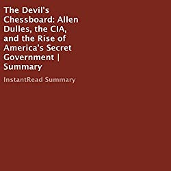 The Devil's Chessboard: Allen Dulles, the CIA, and the Rise of America's Secret Government | Summary