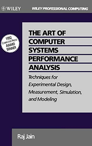 The Art of Computer Systems Performance Analysis: Techniques for Experimental Design, Measurement, Simulation, and Modeling (Performance Measurement Best Practices)