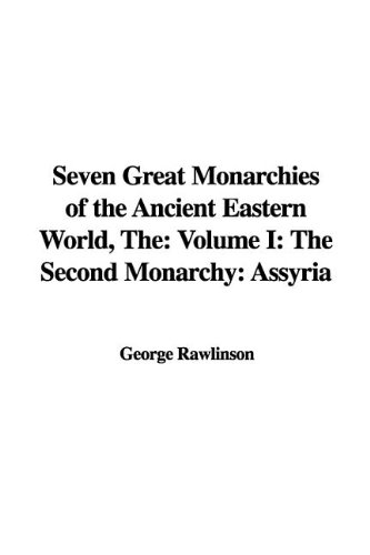 Read Online The Seven Great Monarchies of the Ancient Eastern World: The Second Monarchy: Assyria pdf epub