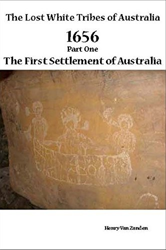 Book: The Lost White Tribes of Australia Part 1 - 1656 The First Settlement of Australia (Australia Discovered) by Henry Van Zanden