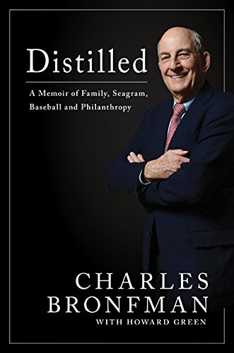 Distilled: Distilled A Memoir of Family, Seagram, Baseball, and Philanthropy