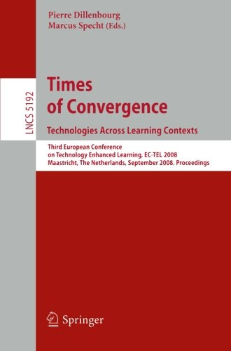 Times of Convergence. Technologies Across Learning Contexts: Third European Conference on Technology Enhanced Learning, EC-TEL 2008, Maastricht, The ... (Lecture Notes in Computer Science)